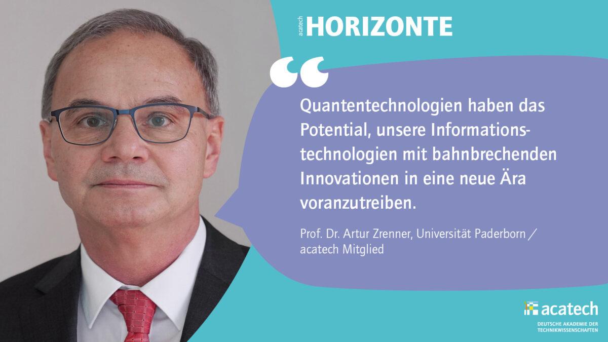 Portät und Zitat von Prof. Dr. Artur Zrenner, Universität Paderborn, dem Projektgruppenleiter der acatech Horizonte Quantentechnologien