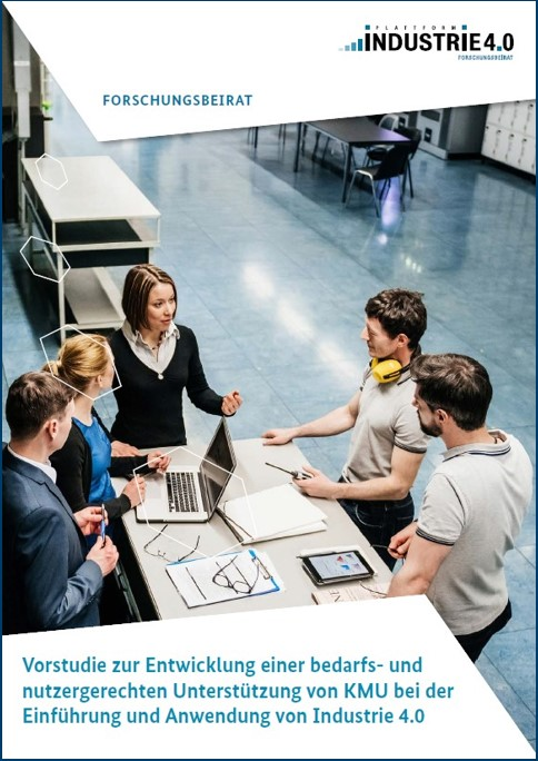 Vorstudie zur Entwicklung einer bedarfs- und nutzergerechten Unterstützung von KMU bei der Einführung und Anwendung von Industrie 4.0