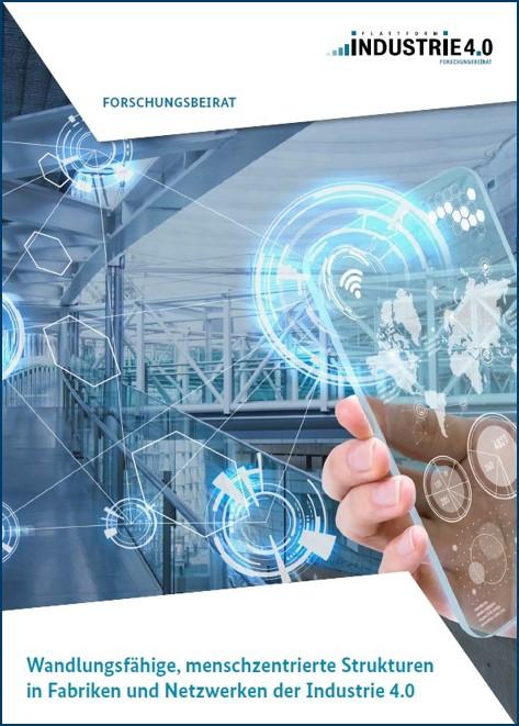 Wandlungsfähige, menschzentrierte Strukturen in Fabriken und Netzwerken der Industrie 4.0